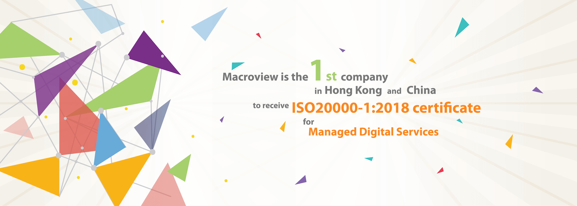 Macroview is the first company in Hong Kong and China to receive ISO 20000-1:2018 certificate for Managed Digital Services